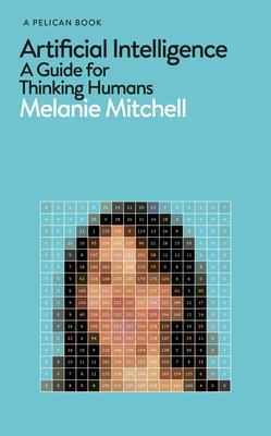 Artificial Intelligence - A Guide for Thinking Humans