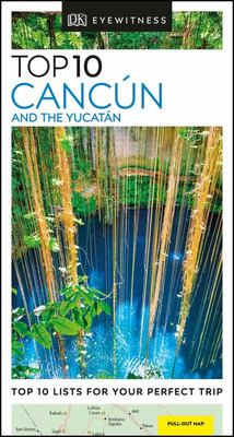 Top 10 Cancun and the Yucatan: DK Eyewitness Travel Guide