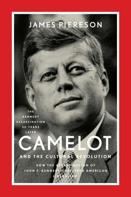 Camelot and the Cultural Revolution - How the Assassination of John F. Kennedy Shattered American Liberalism