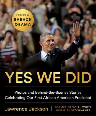 Yes We Did - Photos and Behind-the-Scenes Stories Celebrating Our First African-American President