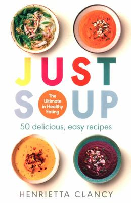 Just Soup - Everything You Need in a Bowl