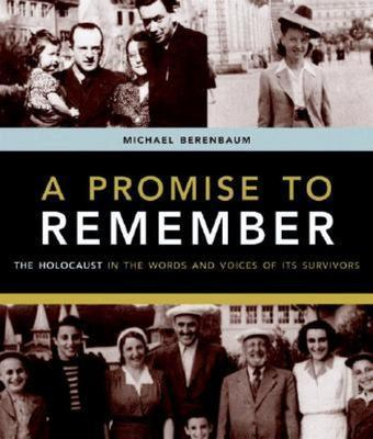 A Promise to Remember - The Holocaust in the Words and Voices of Its Survivors