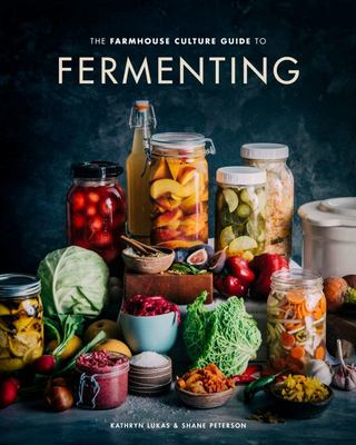 Fermenting - A Practical Guide to Crafting Live-Culture Foods and Drinks with 100+ Recipes from Kimchi to Kombucha