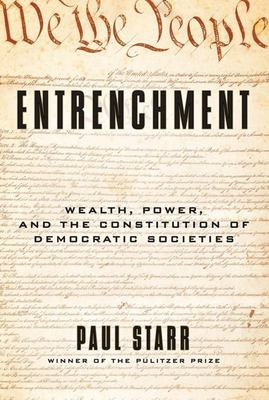 Entrenchment - Wealth, Power, and the Constitution of Democratic Societies