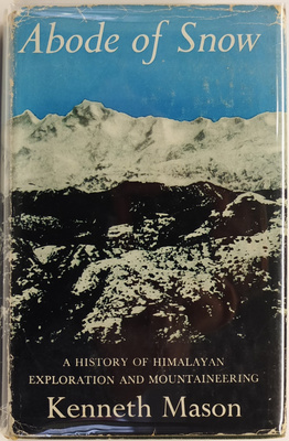 Abode of Snow A History of Himalayan Exploration and Mountaineering