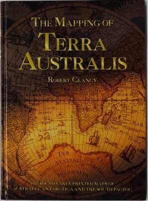 The Mapping of Terra Australis - A Guide to Early Printed Maps of Australia, Antarctica and the South Pacific