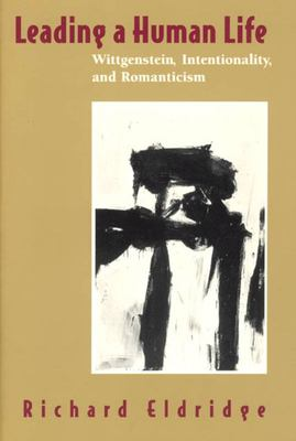 Leading a Human Life - Wittgenstein, Intentionality, and Romanticism
