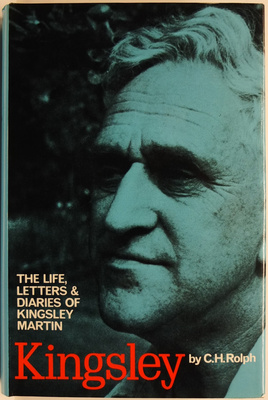 Kingsley - The Life, Letters and Diaries of Kingsley Martin