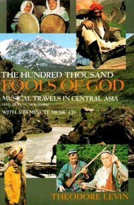 The Hundred Thousand Fools of God - Musical Travels in Central Asia (and Queens, New York)