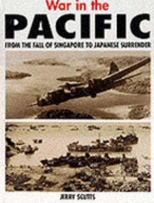 War in the Pacific from the Fall of Singapore to Japanese Surrender