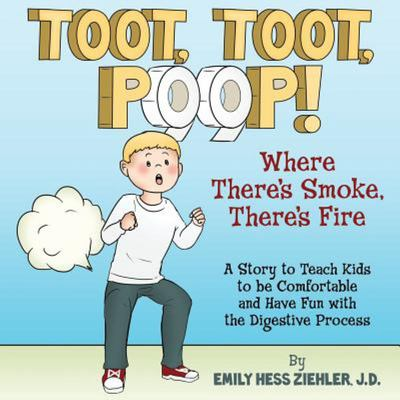 Toot, Toot, Poop! Where There's Smoke, There's Fire - A Story to Teach Kids to Be Comfortable and Have Fun with the Digestive Process