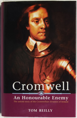 Cromwell - An Honourable Enemy: The Untold Story of the Cromwellian Invasion of Ireland
