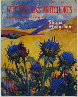 White Moas & Artichokes: Paintings, Prose and Preserves