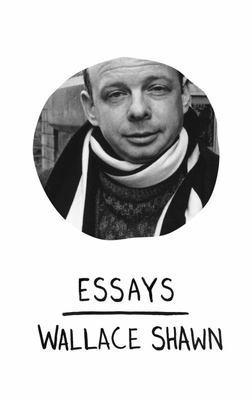 Wallace Shawn: Essays