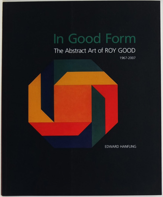 In Good Form: The Abstract Art of Roy Good 1967-2007