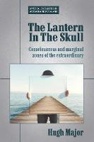 The Lantern In The Skull: Consciousness and marginal zones of the extraordinary