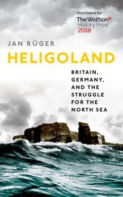 Heligoland - Britain, Germany, and the Struggle for the North Sea