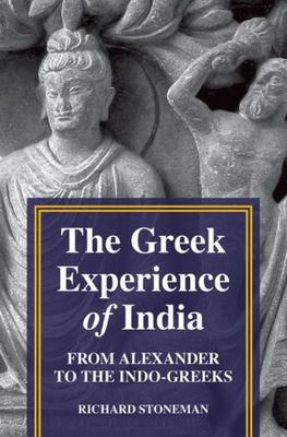 The Greek Experience of India from Alexander to The Indo-Greeks