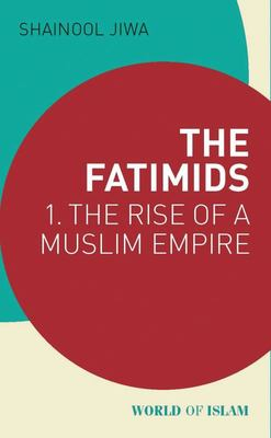 The Fatimids - The Rise of a Muslim Dynasty