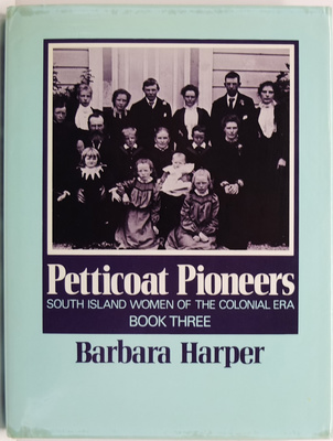 Petticoat Pioneers South Island Women Of The Colonial Era Book Three