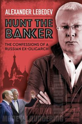 Hunt the Banker - The Confessions of a Russian Ex-Oligarch
