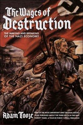 The Wages of Destruction - The Making and Breaking of the Nazi Economy