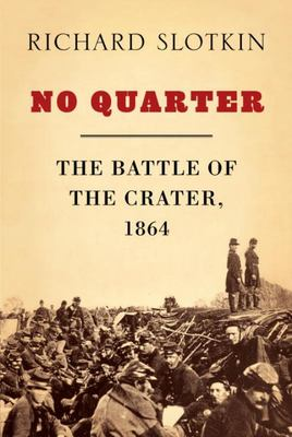 No Quarter - The Battle of the Crater 1864