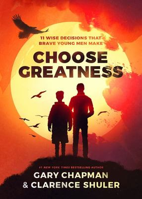 Choose Greatness - 11 Wise Decisions That Brave Young Men Make