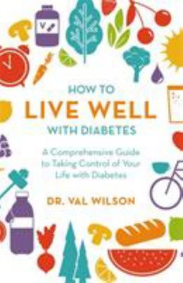 How to Live Well with Diabetes - A Comprehensive Guide to Taking Control of Your Life with Diabetes