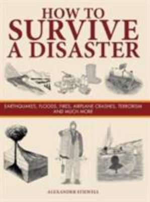 How to Survive a Disaster - Earthquakes, Floods, Fires, Airplane Crashes, Terrorism and Much More