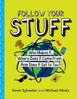 Follow Your Stuff - Who Makes It, Where Does It Come from, How Does It Get to You?