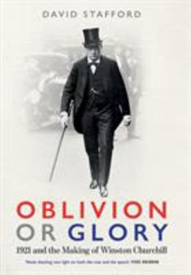 Oblivion or Glory - 1921 and the Making of Winston Churchill
