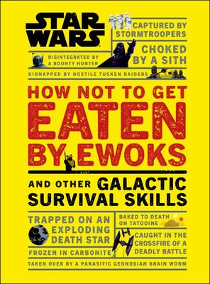 How Not to Get Eaten by Ewoks and Other Galactic Survival Skills (Star Wars)