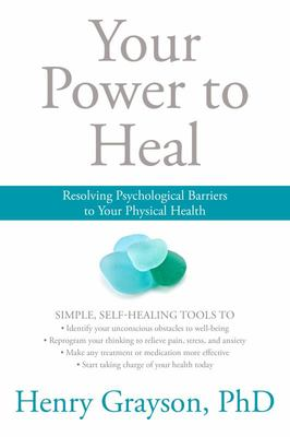 Your Power to Heal - Resolving Psychological Barriers to Your Physical Health