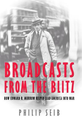 Broadcasts from the Blitz - How Edward R. Murrow Helped Lead America into War