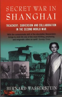 Secret War in Shanghai - Treachery, Subversion and Collaboration in the Second World War
