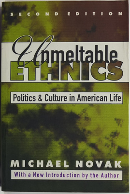 Unmeltable Ethnics - Politics and Culture in American Life