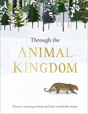 Through the Animal Kingdom: An Amazing Exploration of Animals and Their Homes
