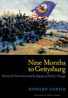 Nine Months to Gettysburg - Stannard's Vermonters and the Repulse of Pickett's Charge