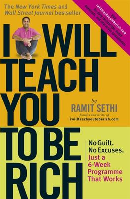 I Will Teach You to Be Rich - No Guilt, No Excuses - Just a 6-Week Programme That Works