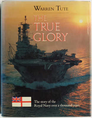 The True Glory - The Story of the Royal Navy over a thousand years