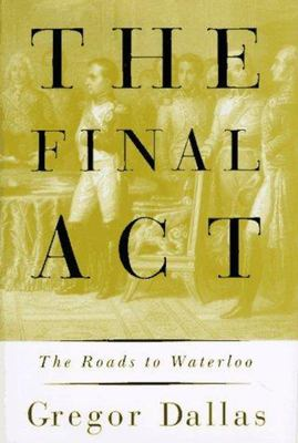 The Final Act - The Roads to Waterloo