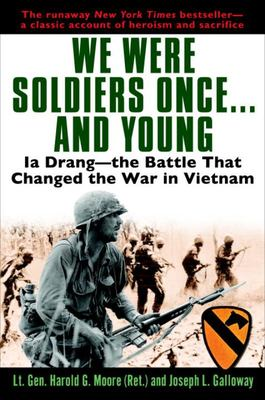 We Were Soldiers Once ... and Young: Ia Drang - The Battle That Changed the War in Vietnam