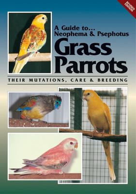 A Guide to Neophema and Psephotus Grass Parrots (Revised Edition) - Their Management, Care and Breeding