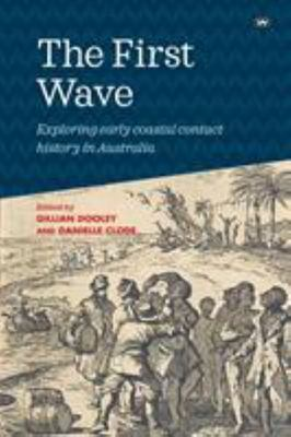 The First Wave - Exploring Early Coastal Contact History in Australia