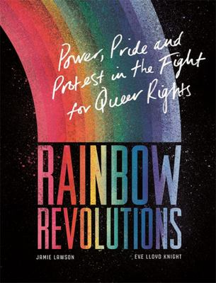 Rainbow Revolutions - Power, Pride and Protest in the Fight for Queer Rights