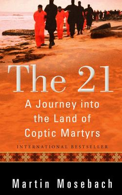 The 21 - A Journey into the Land of Coptic Martyrs