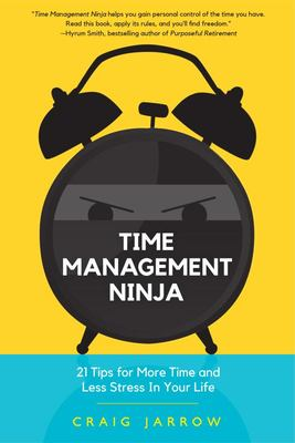 Time Management Ninja - 21 Rules for More Time and Less Stress in Your Life