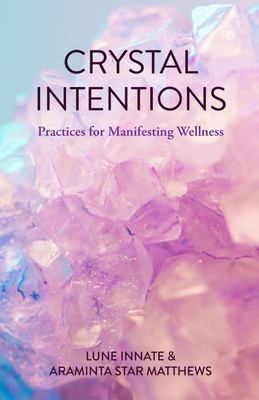 Crystal Intentions - Practices for Manifesting Wellness