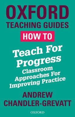 How to Teach for Progress - Classroom Approaches for Improving Practice